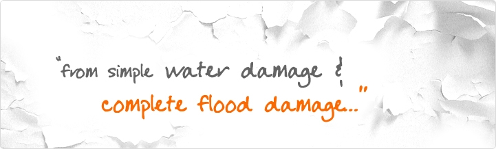 From simple water damage and complete flood damage...